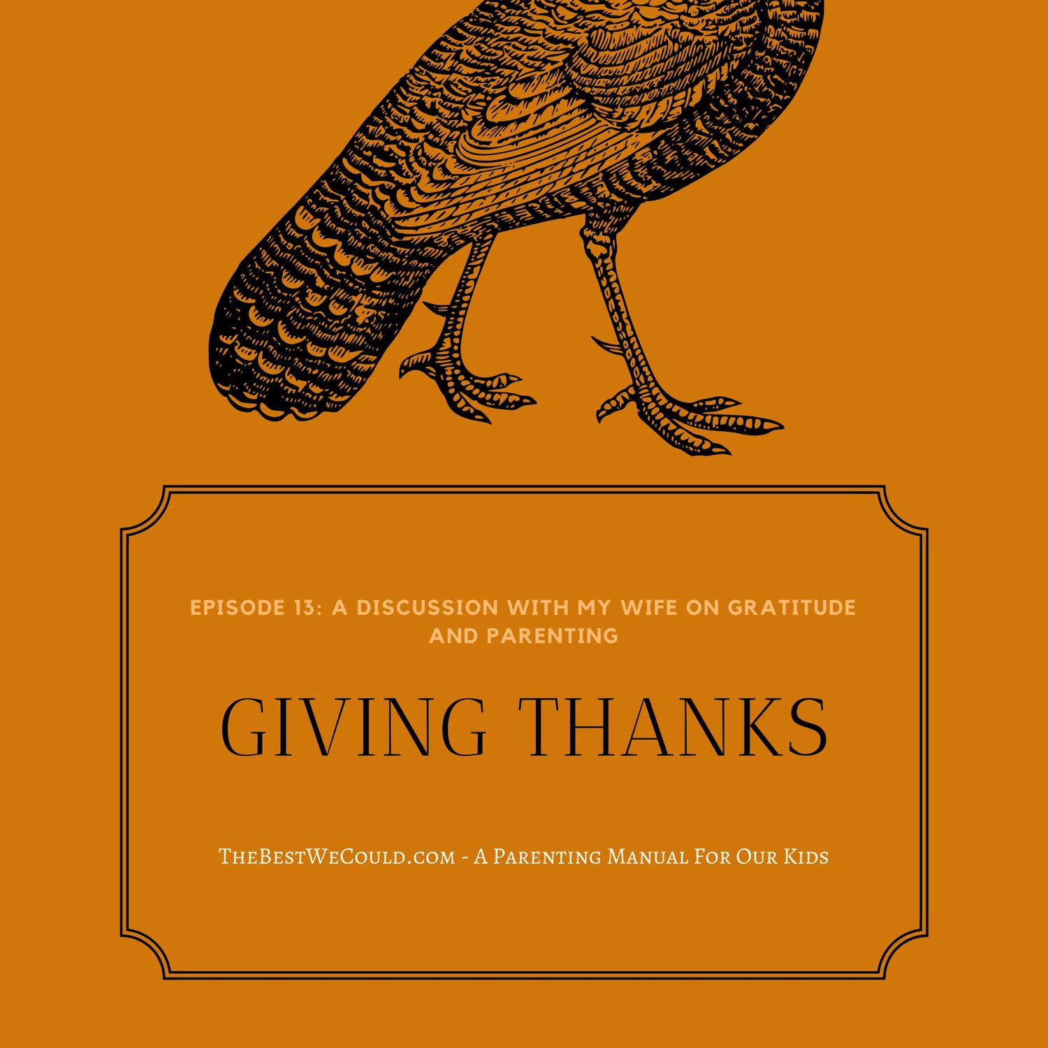 Episode 13: A Thanksgiving Discussion On Parenting and